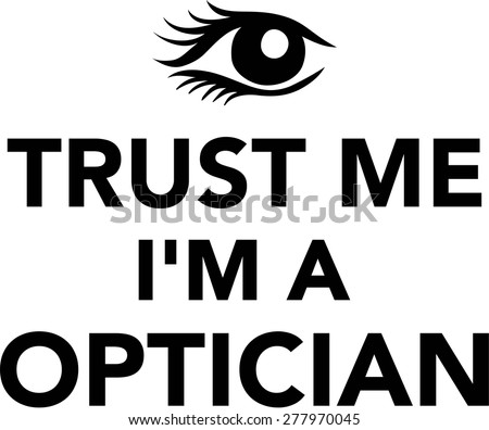 Trust me I'm a Optician - stock vector