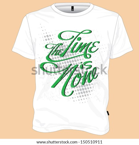 Tshirt design The time is now - stock vector