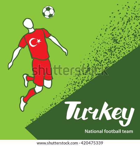Turkey. National football team of Turkey. Vector illustration with the football player and the ball. Vector handwritten lettering.