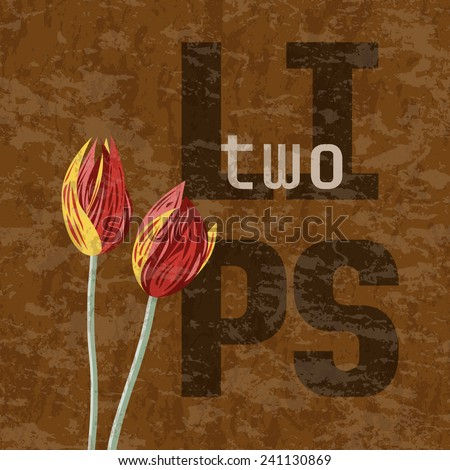 Two Lips - Tulips. Graffiti vector illustration with flowers and text on brown grungy background - stock vector