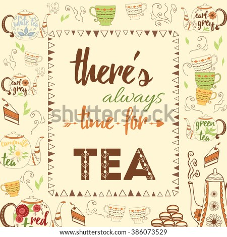 Typographic banner with text There's always time for tea. Inspiration quote with nice hand drawn teapots and different kind of tea decoration cup and cakes. Frame with letters. - stock vector