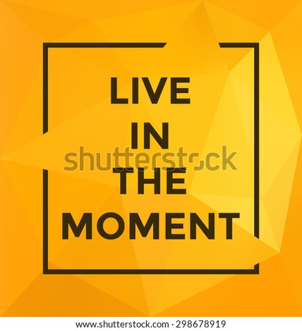 Typographic Poster Design - Live In the Moment - Geometric Background with trendy frame - stock vector