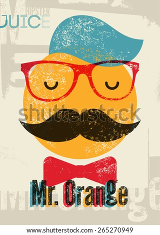 Typographic retro grunge orange juice poster. Funny hipster character Mr. Orange. Vector illustration. Eps 10. - stock vector