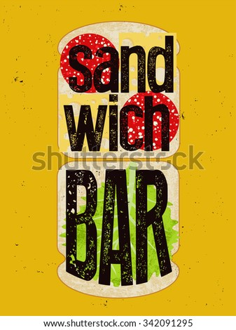 Typographic retro grunge poster for sandwich bar. Bread, cheese, sausage and salad. Vector illustration. - stock vector