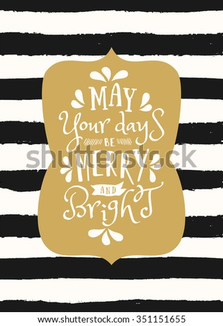 "Typographic style Christmas greeting card template with text ""May Your Days Be Merry and Bright"" on black and white striped background. - stock vector"