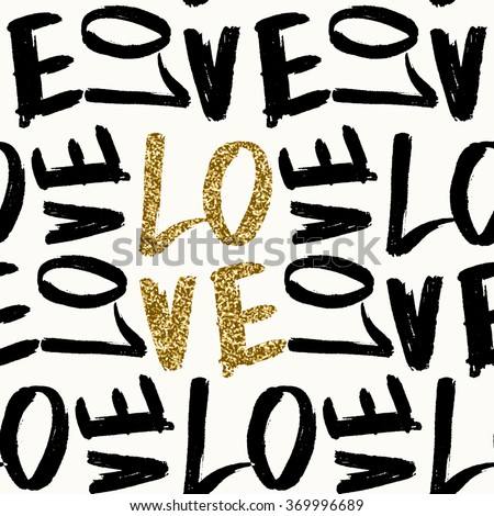 Typographic style seamless repeat pattern. Brush lettered text in gold glitter, black and white. Valentine's Day greeting card template, poster, wrapping paper. - stock vector