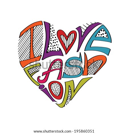 "Typography hearts Design.Silhouette of hearts from words with ornaments.The message ""I love fashion"".Fashion illustration in vector. - stock vector"