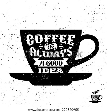 """typography monochrome hipster vintage label , badge """" coffee is always a good idea """" for flyer poster or t-shirt print with cup - stock vector"""