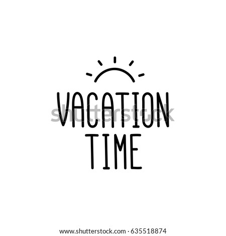 Vacation Time The Quote Hand Drawing Of Black Ink On A White Background With