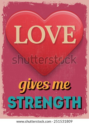 Valentine's Day Poster. Retro Vintage design. Love Gives Me Strength. Vector illustration - stock vector