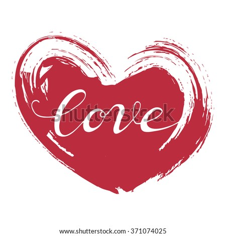 Valentines day background. Grunge red Heart and inscription Love on white background. Calligraphy inscription and Heart. Vector Handmade art. Can be use as t-shirt, poster, banner - stock vector