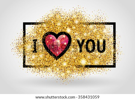 Valentines day card. I love you. Gold glitter background for flyer, poster, sign, banner, web, header. Abstract golden backdrop for text, type, quote. Shiny sparkles blur background. - stock vector