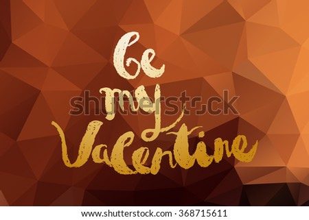 """Valentines day greeting card. Handwritten text: """"Be my Valentine"""" painted in gold, placed on chocolate colored polygonal background. Modern style vector card template. - stock vector"""