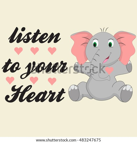 Valentines Day Greeting Card with funny elephant and lettering. Listen to your heart. Vector hand drawn illustration.