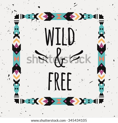 """Vector abstract geometric ethnic frame with typographic text """"Wild and Free"""". Poster with tribal graphic design elements. Boho style. American indian and aztec motifs. - stock vector"""