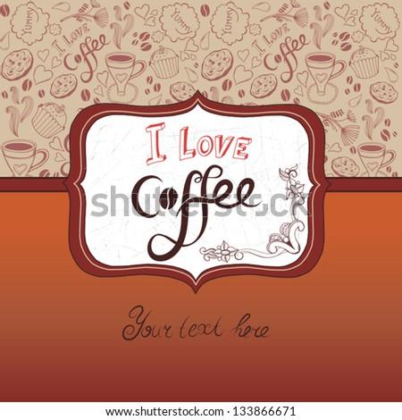 "Vector background ""I love coffee"". - stock vector"