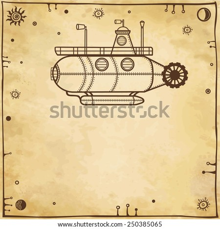 Vector background: stylized fantastic submarine with a place for the text. Imitation of old paper. - stock vector