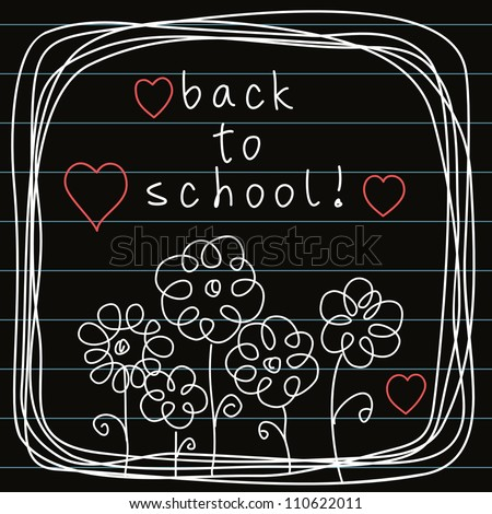 Vector background with flowers and frame of doodles on blackboard. Abstract simple illustration in hand draw childish style. Stylized invitation floral card with lettering - back to school! - stock vector