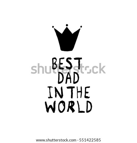 Worlds best dad stock images royalty free images vectors vector best dad in the world phrase with a hand drawn crown congratulations card yadclub Images