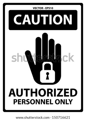 Vector : Black and White Caution Plate For Safety Present By Authorized Personnel Only Text With Hand and Key Lock Sign Isolated on White Background  - stock vector
