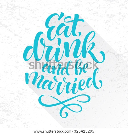 Vector blue text on texture background. Eat, drink and be married lettering for wedding, invitation and greeting card, menu design, prints and posters. Hand drawn inscription, calligraphic design - stock vector