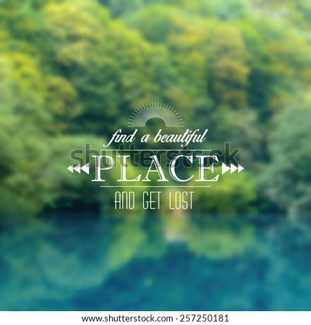 Vector blurred background with forest and lake landscape and typographical label. Find a beautiful place and get lost concept - stock vector
