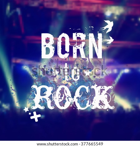 """Vector blurred background with rock stage and crowd. Illustration with watercolor splash and """"Born to rock"""" phrase. Rock'n'roll poster. - stock vector"""