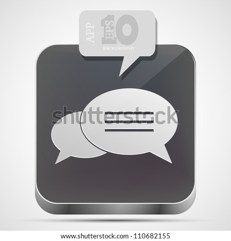 Vector Bubble speech app icon with gray bubble speech. Eps10 - stock vector