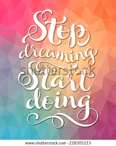 """Vector calligraphic inscription on colorful geometric background. """"Stop dreaming. Start doing"""" poster or postcard. Typography collection - stock vector"""
