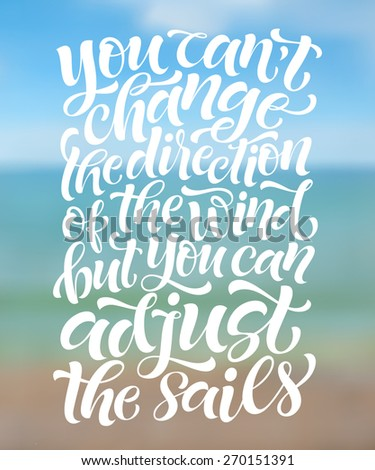 "Vector calligraphic inscription on defocused sea background. ""You can't change the direction of the wind but you can adjust the sails"" poster or greeting card - stock vector"
