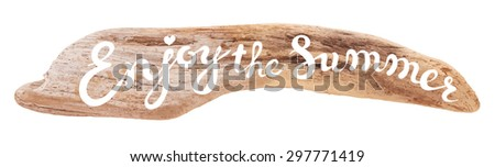 Vector calligraphic inscription on drifted wood background - ENJOY THE SUMMER poster or greeting card - exclusive hand written vector lettering collection - stock vector