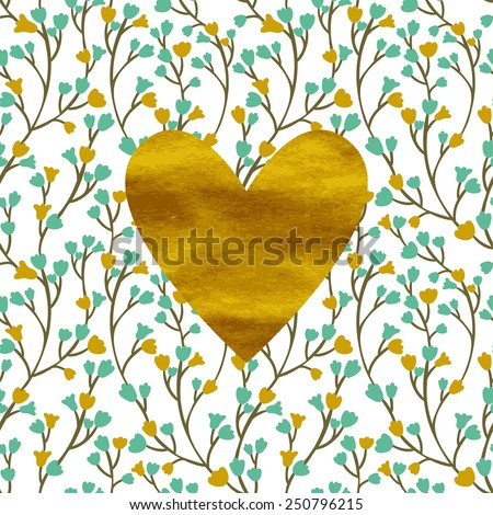 Vector card with golden heart and floral seamless pattern. Vintage romantic background. Seamless texture is on a separate layer. - stock vector