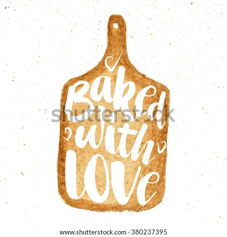 Vector card with hand drawn unique typography design element for greeting cards, prints and posters. Baked with love on watercolor hand draw cutting board - stock vector