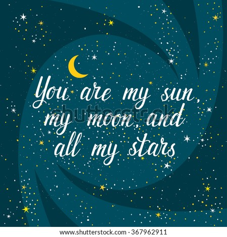 """Vector card with romantic hand written phrase """"You are my sun, my moon, and my stars"""". Beautiful background with night sky and inspirational text. - stock vector"""