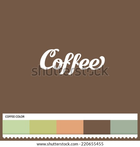 Vector Coffee hand lettering - handmade calligraphy and thematic color swatches - stock vector