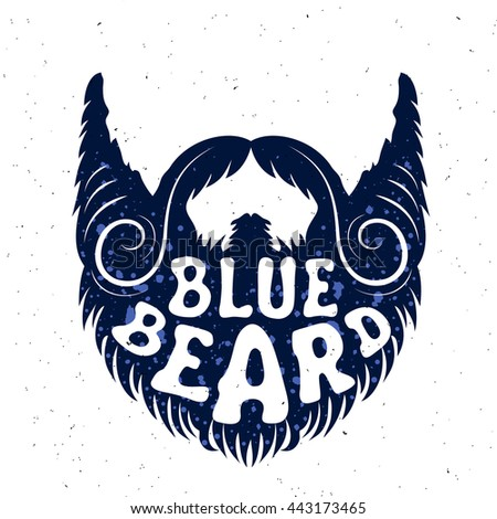 Vector design. Beard and mustache. Bearded man. Beard text:  Blue beard. Poster with lettering quote. Hipster style. Trendy t-shirt print.