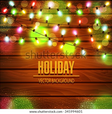 Vector festive background of luminous garlands of light bulbs on a wooden background - stock vector