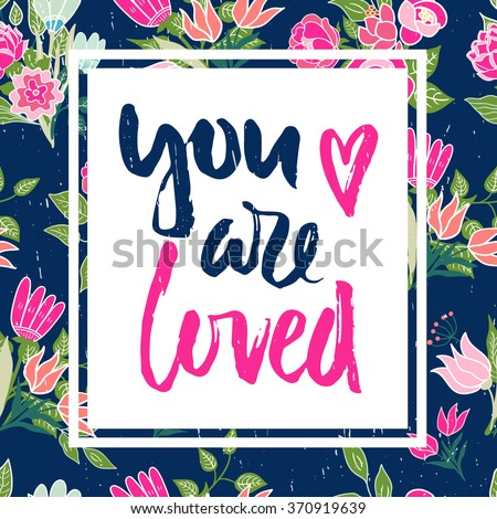 Vector floral card with romantic phrase. Vintage print background with flowers and leaves. - stock vector