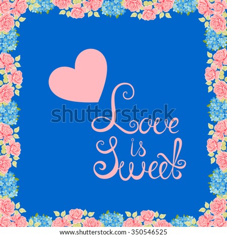 Vector flower background. Decorative floral element for design of invitations, greeting cards. Floral Frame. Love is sweet. Conceptual handwritten phrase - stock vector