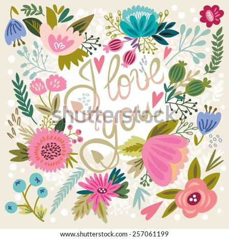 "Vector gentle illustration of floral background and hand drawn letters in pastel colors ""I love you"" - stock vector"