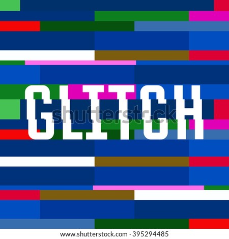 Vector glitch background with text, colorful abstract background for your design, chaos illustration