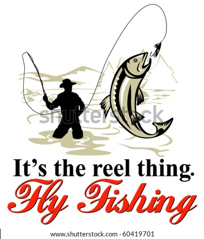 "vector graphic design illustration of Fly fisherman catching trout with fly reel with text wording   ""it's the reel thing"""
