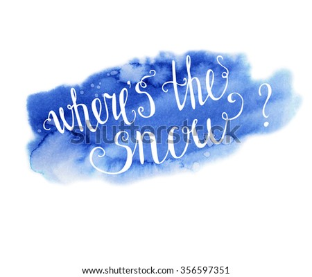 Vector hand drawn illustration Where's the snow. Bright blue texture and white hand written inscription. Lettering on bright background. - stock vector