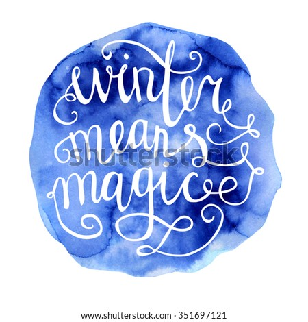 Vector hand drawn illustration Winter means magic. Bright blue texture and white hand written inscription. Lettering on bright colorful background. - stock vector