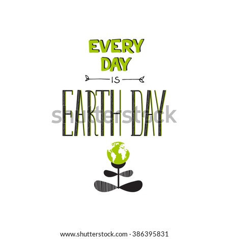 Vector hand drawn lettering on clean white background. Retro style calligraphy, motivational phrase for Earth day. For greeting card, logo, badge, print, poster, party designs.  - stock vector