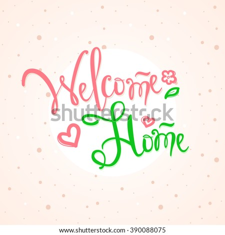 Vector hand lettered inscription. Welcome home text illustration - stock vector