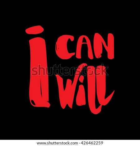 Vector hand lettered inspirational typography poster -  I can i will.