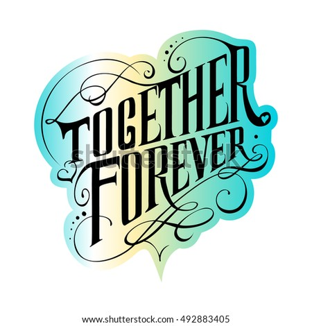 Vector hand lettered inspirational typography poster - Together forever.