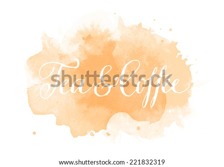 Vector handwritten calligraphy on grungy watercolor stain background - Tea and coffee - stock vector
