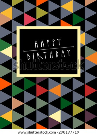 Vector Happy Birthday card design with a frame and hand lettering in retro style. Colorful abstract geometric background. Celebration seamless pattern. Endless texture. Cute multicolor triangles - stock vector